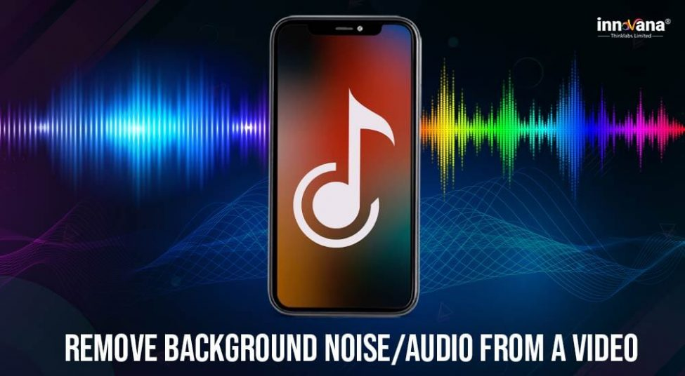 10 Best Apps to Remove Background Noise and Audio from Videos
